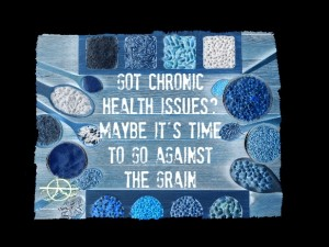 Got Chronic Health Issues? Maybe It's Time to Go Against the Grain